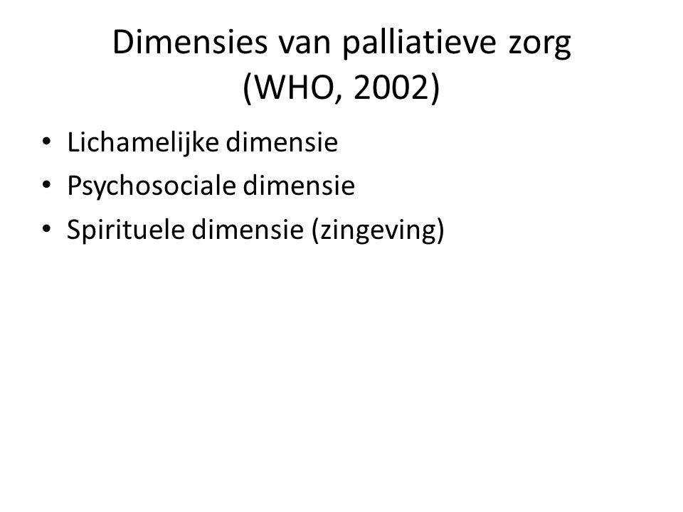 Dimensies van palliatieve zorg (WHO, 2002) • Lichamelijke dimensie • Psychosociale dimensie • Spirituele dimensie (zingeving)