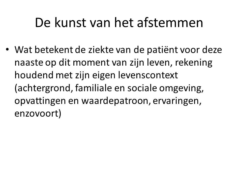 De kunst van het afstemmen • Wat betekent de ziekte van de patiënt voor deze naaste op dit moment van zijn leven, rekening houdend met zijn eigen leve