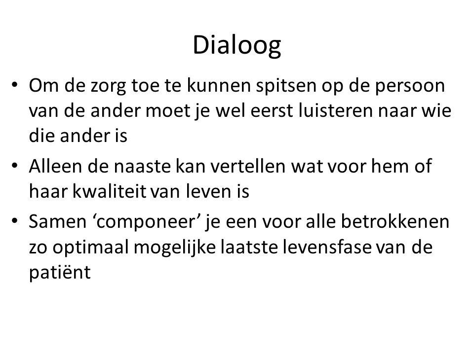 Dialoog • Om de zorg toe te kunnen spitsen op de persoon van de ander moet je wel eerst luisteren naar wie die ander is • Alleen de naaste kan vertell