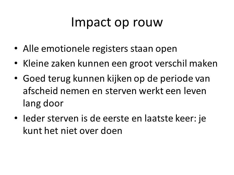 Impact op rouw • Alle emotionele registers staan open • Kleine zaken kunnen een groot verschil maken • Goed terug kunnen kijken op de periode van afsc