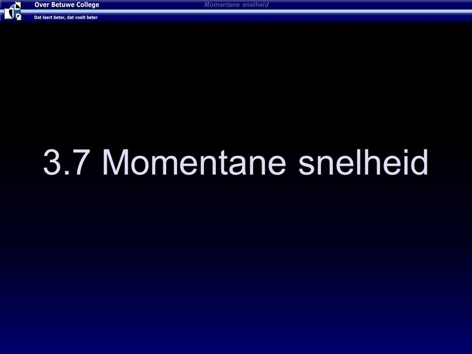 3.7 Momentane snelheid Momentane snelheid