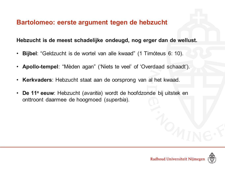Bartolomeo: eerste argument tegen de hebzucht Hebzucht is de meest schadelijke ondeugd, nog erger dan de wellust.