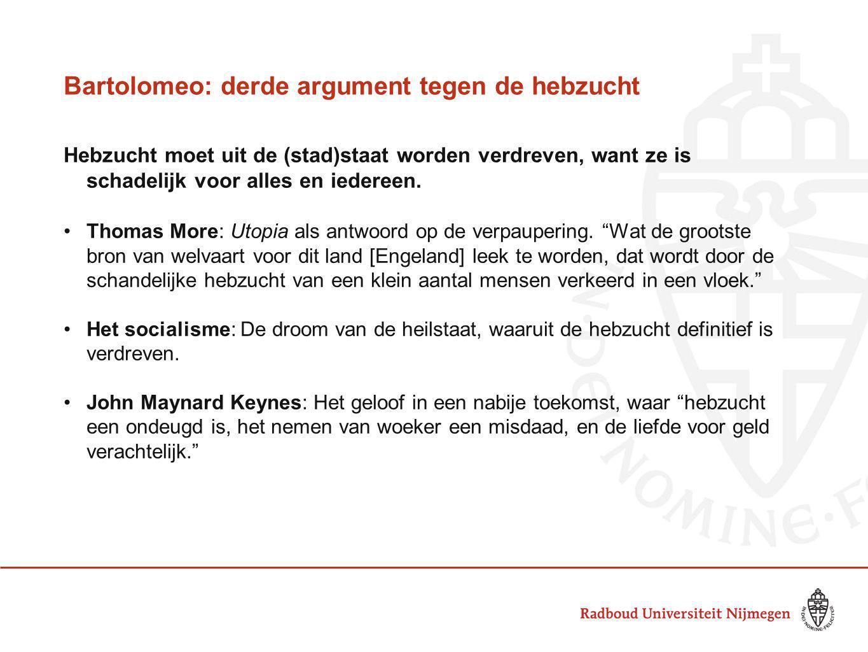 Bartolomeo: derde argument tegen de hebzucht Hebzucht moet uit de (stad)staat worden verdreven, want ze is schadelijk voor alles en iedereen.
