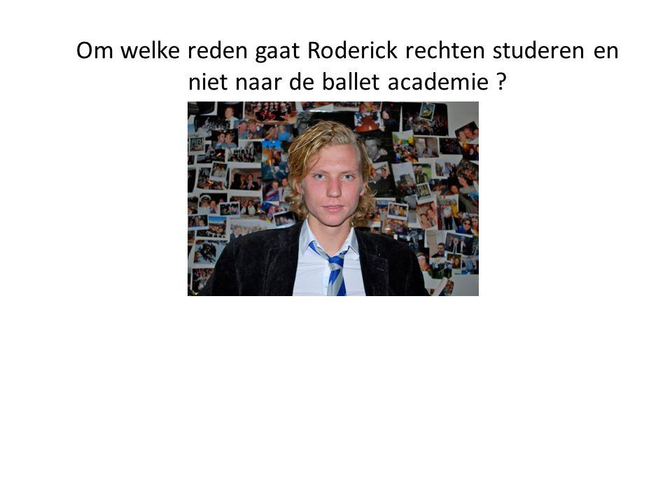 Om welke reden gaat Roderick rechten studeren en niet naar de ballet academie ?