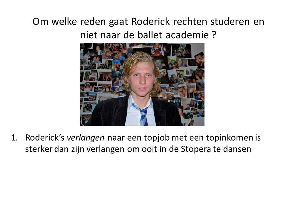1.Roderick's verlangen naar een topjob met een topinkomen is sterker dan zijn verlangen om ooit in de Stopera te dansen