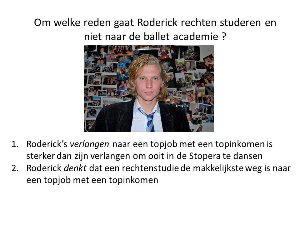 Om welke reden gaat Roderick rechten studeren en niet naar de ballet academie ? 1.Roderick's verlangen naar een topjob met een topinkomen is sterker d