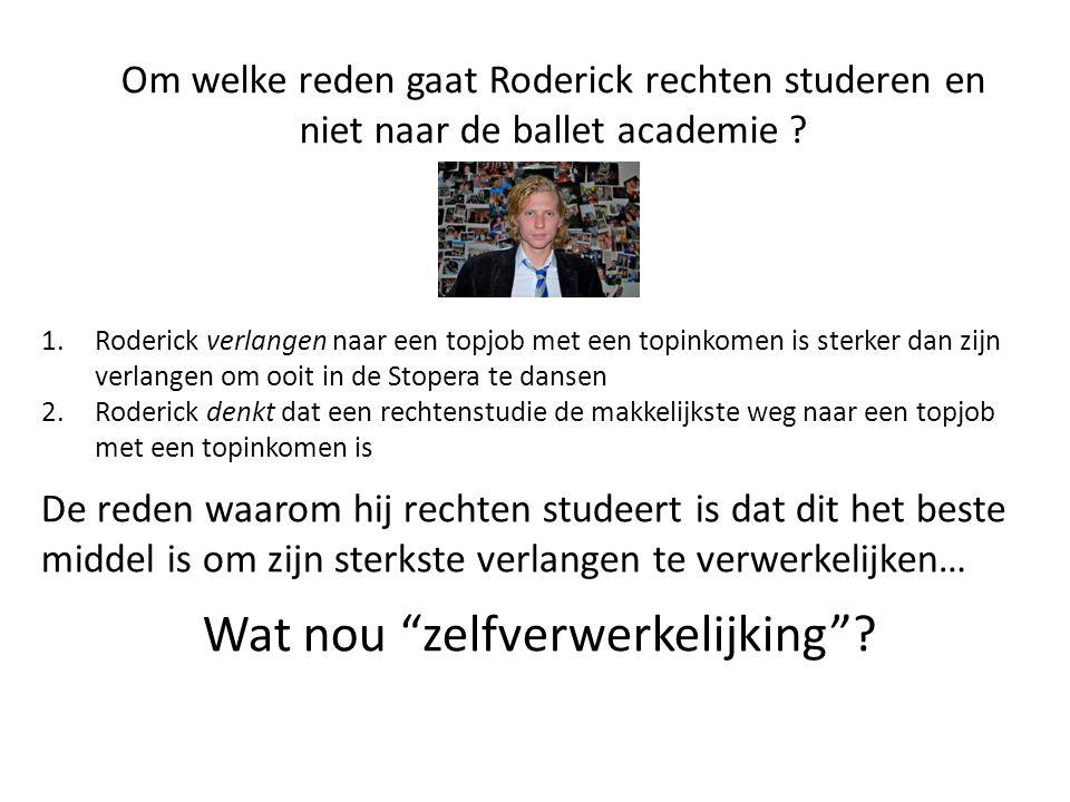 Om welke reden gaat Roderick rechten studeren en niet naar de ballet academie ? 1.Roderick verlangen naar een topjob met een topinkomen is sterker dan