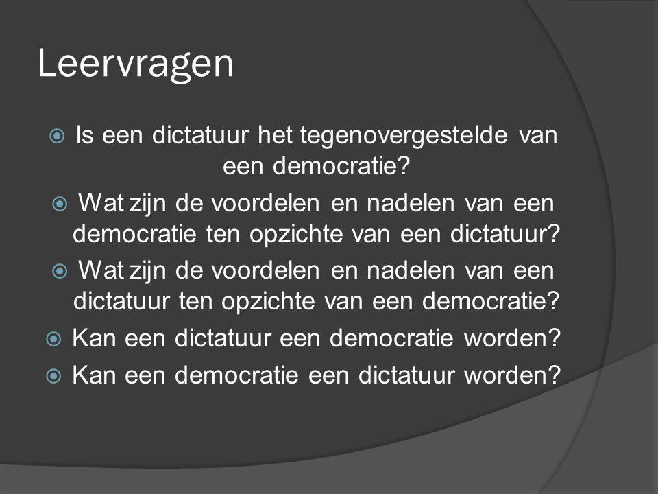 Leervragen  Is een dictatuur het tegenovergestelde van een democratie?  Wat zijn de voordelen en nadelen van een democratie ten opzichte van een dic