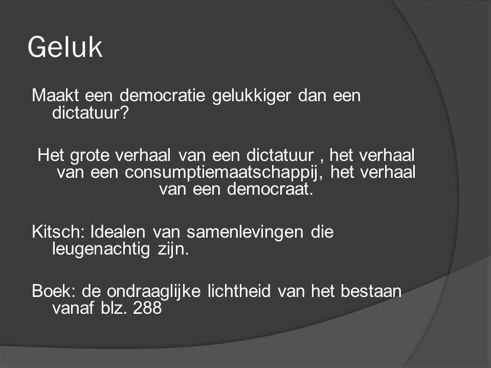 Geluk Maakt een democratie gelukkiger dan een dictatuur? Het grote verhaal van een dictatuur, het verhaal van een consumptiemaatschappij, het verhaal