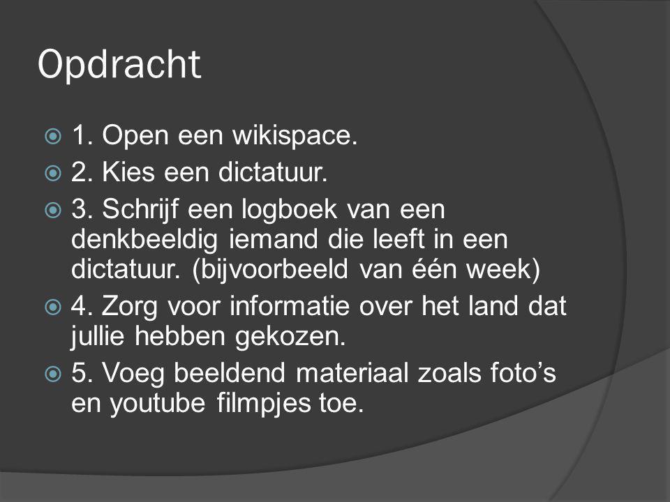 Opdracht  1. Open een wikispace.  2. Kies een dictatuur.  3. Schrijf een logboek van een denkbeeldig iemand die leeft in een dictatuur. (bijvoorbee