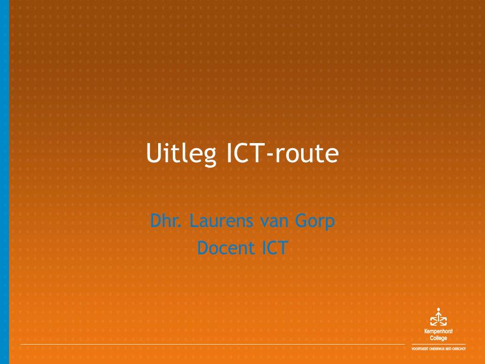 Uitleg ICT-route Dhr. Laurens van Gorp Docent ICT