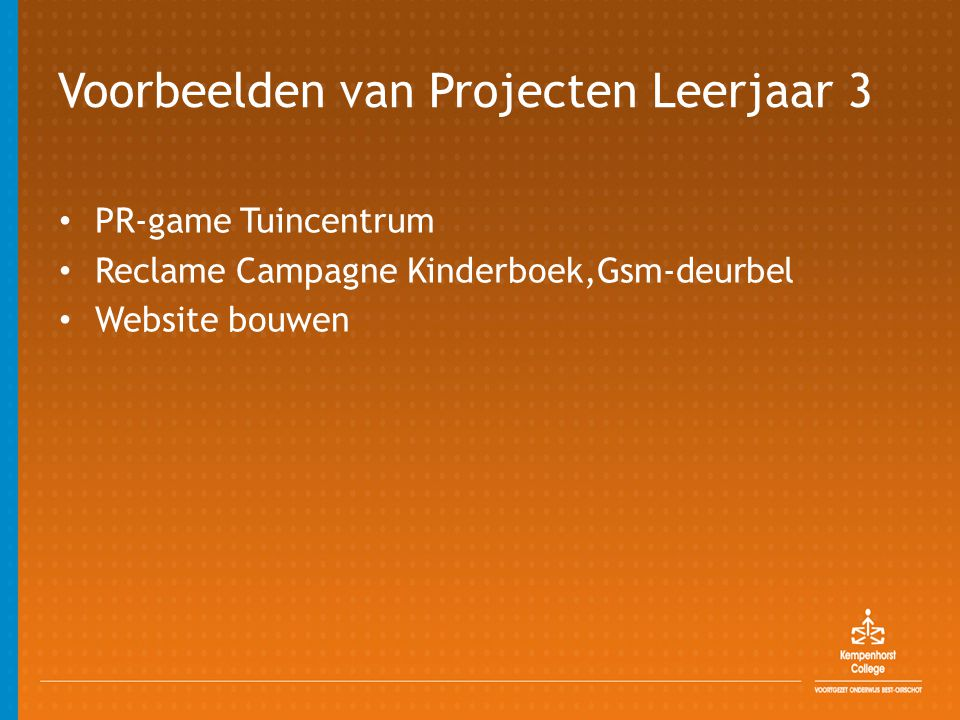 Voorbeelden van Projecten Leerjaar 3 • PR-game Tuincentrum • Reclame Campagne Kinderboek,Gsm-deurbel • Website bouwen