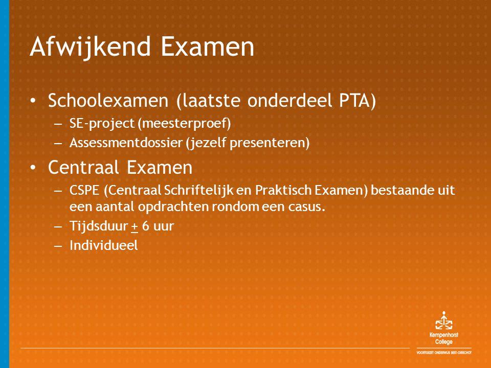 Afwijkend Examen • Schoolexamen (laatste onderdeel PTA) – SE-project (meesterproef) – Assessmentdossier (jezelf presenteren) • Centraal Examen – CSPE (Centraal Schriftelijk en Praktisch Examen) bestaande uit een aantal opdrachten rondom een casus.