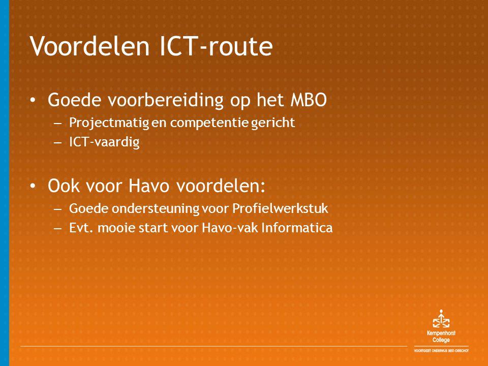 Voordelen ICT-route • Goede voorbereiding op het MBO – Projectmatig en competentie gericht – ICT-vaardig • Ook voor Havo voordelen: – Goede ondersteuning voor Profielwerkstuk – Evt.