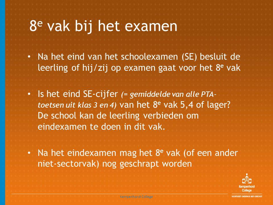 8 e vak bij het examen • Na het eind van het schoolexamen (SE) besluit de leerling of hij/zij op examen gaat voor het 8 e vak • Is het eind SE-cijfer
