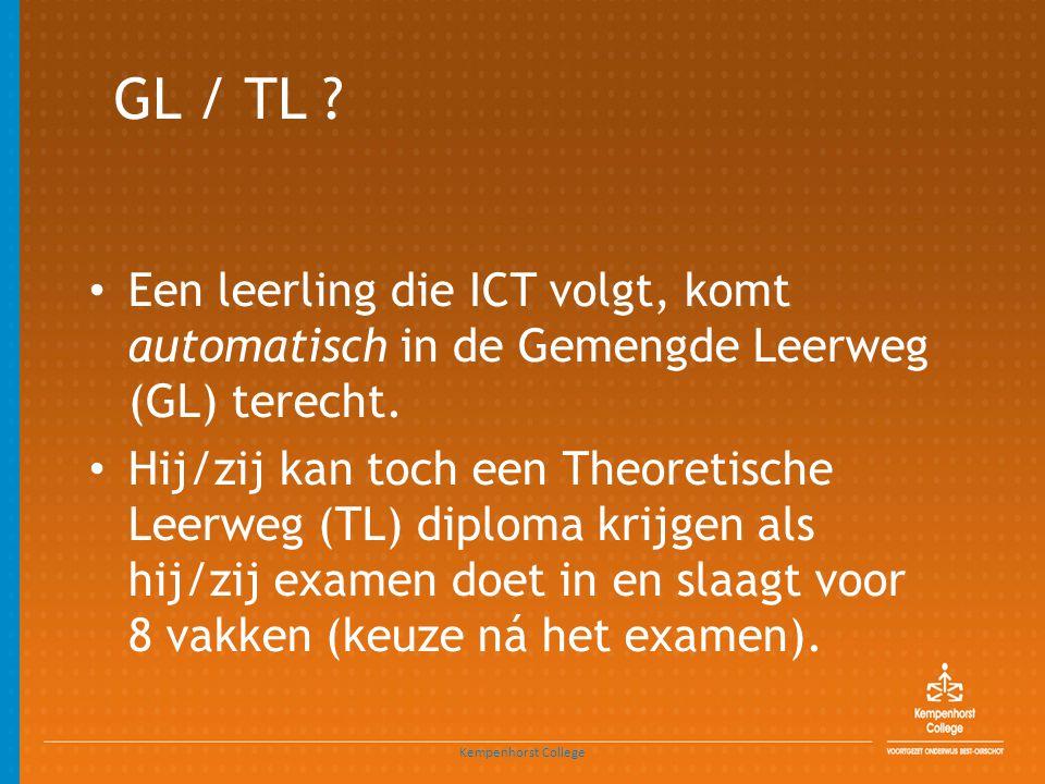 GL / TL ? • Een leerling die ICT volgt, komt automatisch in de Gemengde Leerweg (GL) terecht. • Hij/zij kan toch een Theoretische Leerweg (TL) diploma