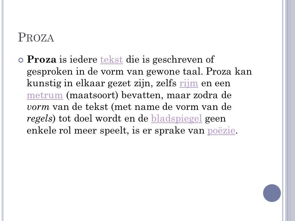 P ROZA Proza is iedere tekst die is geschreven of gesproken in de vorm van gewone taal.
