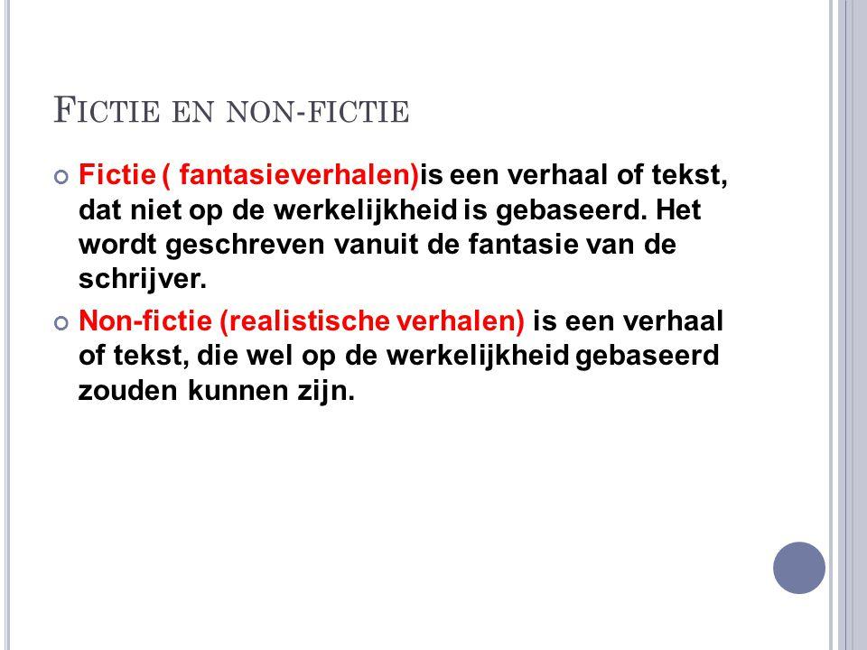 F ICTIE EN NON - FICTIE Fictie ( fantasieverhalen)is een verhaal of tekst, dat niet op de werkelijkheid is gebaseerd.