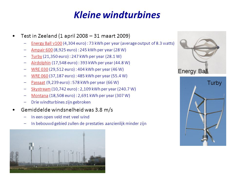 •Test in Zeeland (1 april 2008 – 31 maart 2009) –Energy Ball v100 (4,304 euro) : 73 kWh per year (average output of 8.3 watts)Energy Ball v100 –Ampair