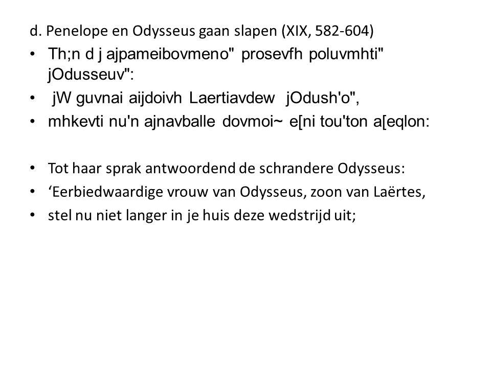 d. Penelope en Odysseus gaan slapen (XIX, 582-604) •Th;n d j ajpameibovmeno