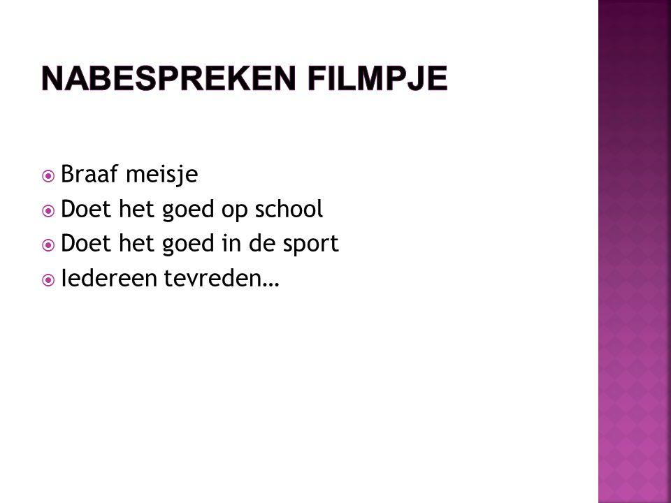  Braaf meisje  Doet het goed op school  Doet het goed in de sport  Iedereen tevreden…