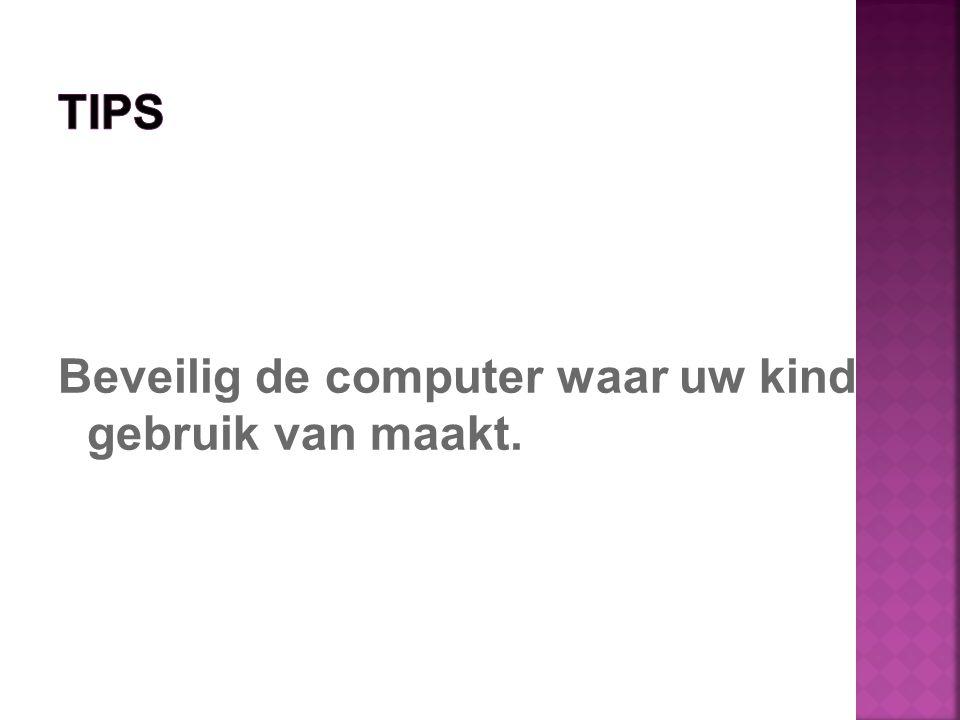 Beveilig de computer waar uw kind gebruik van maakt.
