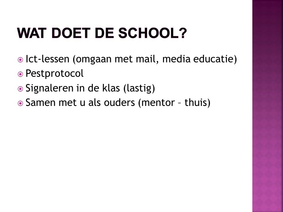  Ict-lessen (omgaan met mail, media educatie)  Pestprotocol  Signaleren in de klas (lastig)  Samen met u als ouders (mentor – thuis)