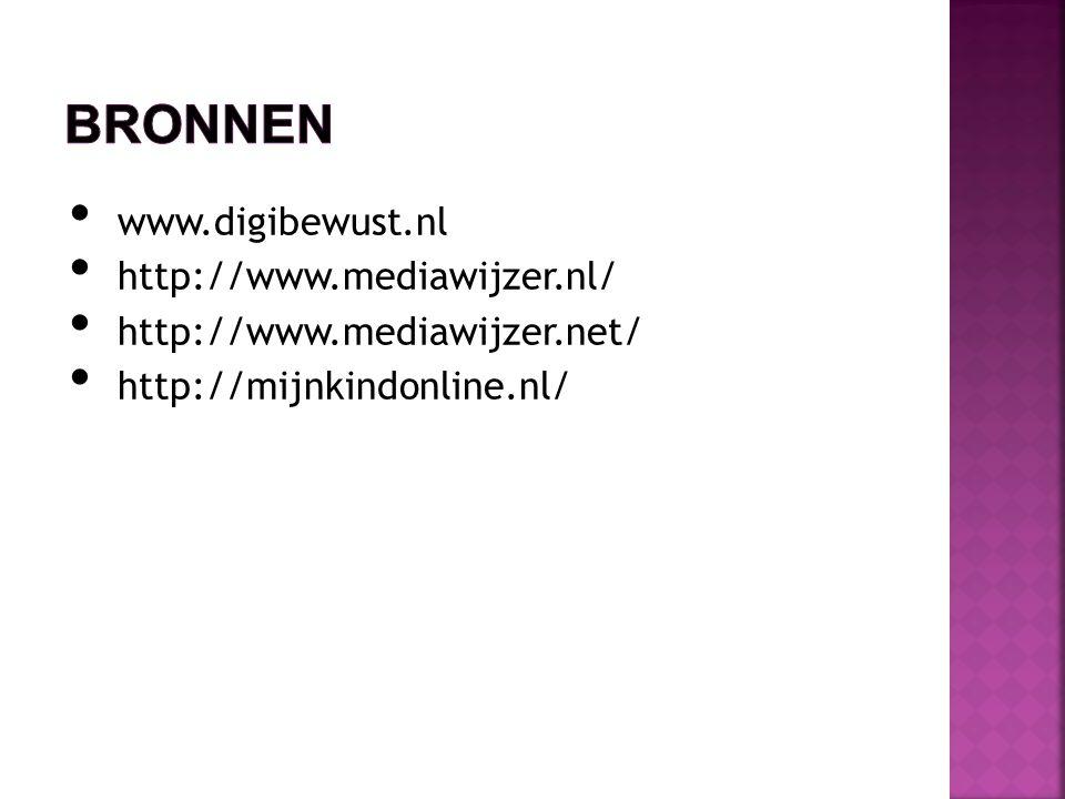 • www.digibewust.nl • http://www.mediawijzer.nl/ • http://www.mediawijzer.net/ • http://mijnkindonline.nl/