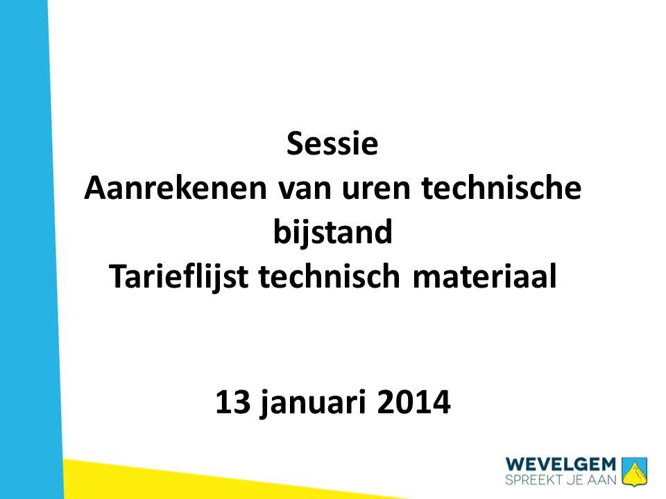 Sessie Aanrekenen van uren technische bijstand Tarieflijst technisch materiaal 13 januari 2014