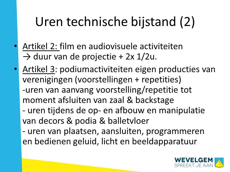 Uren technische bijstand (3) • Artikel 4: tentoonstellingen → uren hulp bij op- en afbouw tentoonstellingen • Artikel 5: worden niet aangerekend - plaatsen van technisch en/of audiovisueel materiaal bij niet-podium gebonden activiteiten - onthaal en informatieverstrekking aan organisatoren