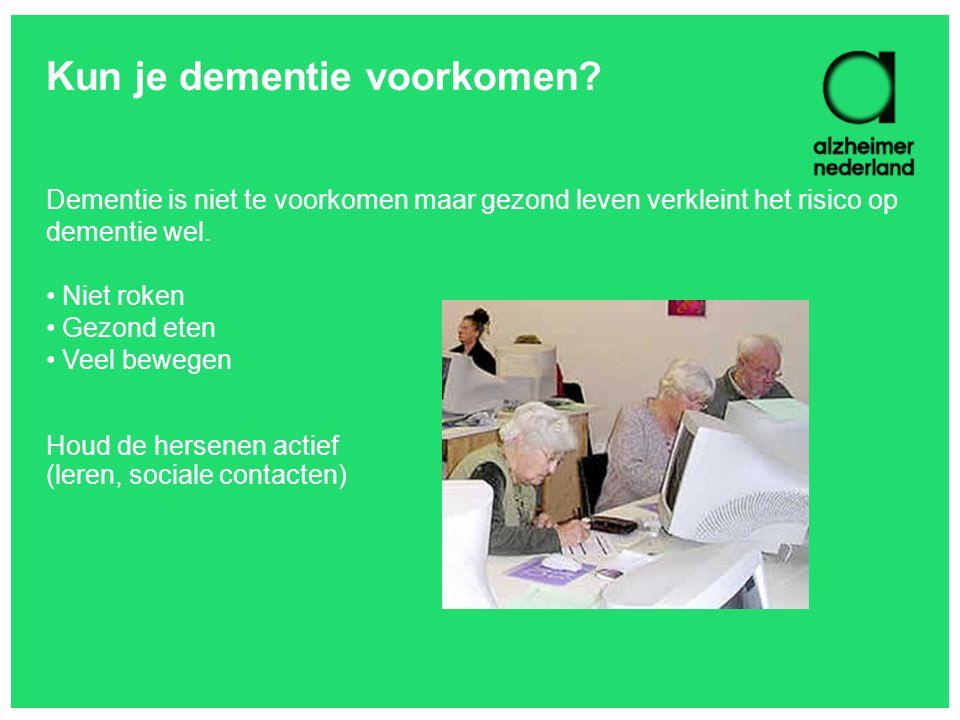 Kun je dementie voorkomen? Dementie is niet te voorkomen maar gezond leven verkleint het risico op dementie wel. • Niet roken • Gezond eten • Veel bew