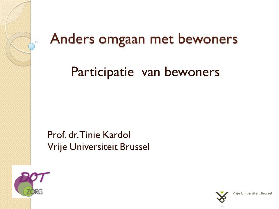 Anders omgaan met bewoners Participatie van bewoners Prof. dr. Tinie Kardol Vrije Universiteit Brussel