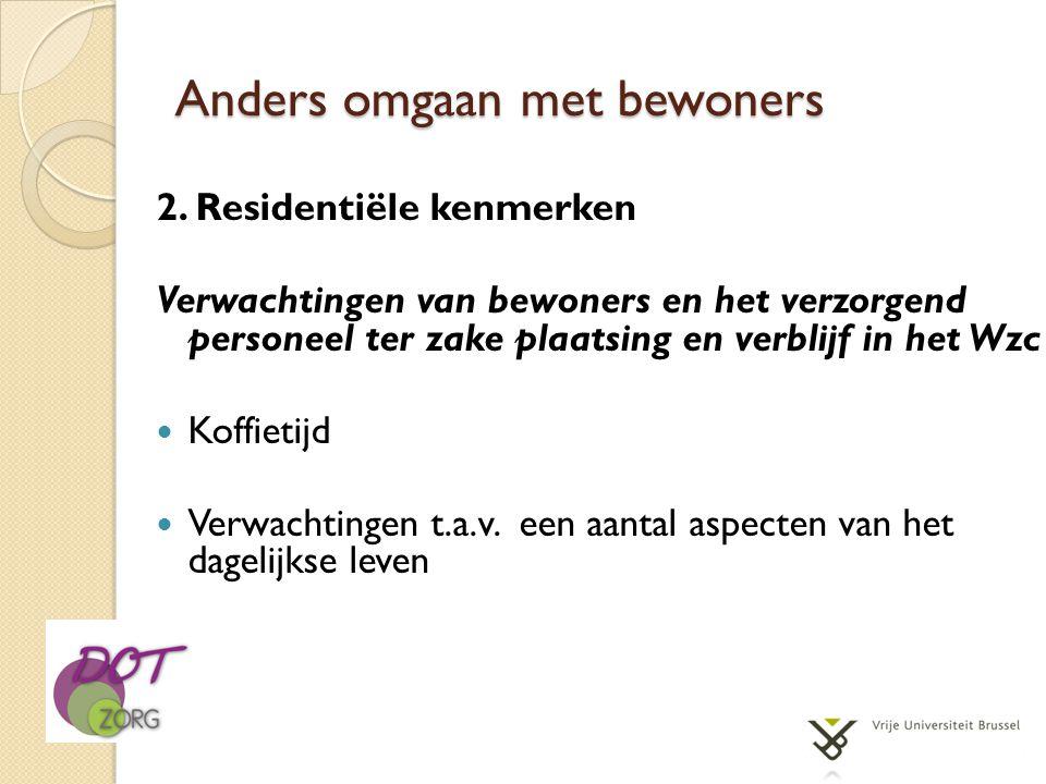 Anders omgaan met bewoners 2. Residentiële kenmerken Verwachtingen van bewoners en het verzorgend personeel ter zake plaatsing en verblijf in het Wzc