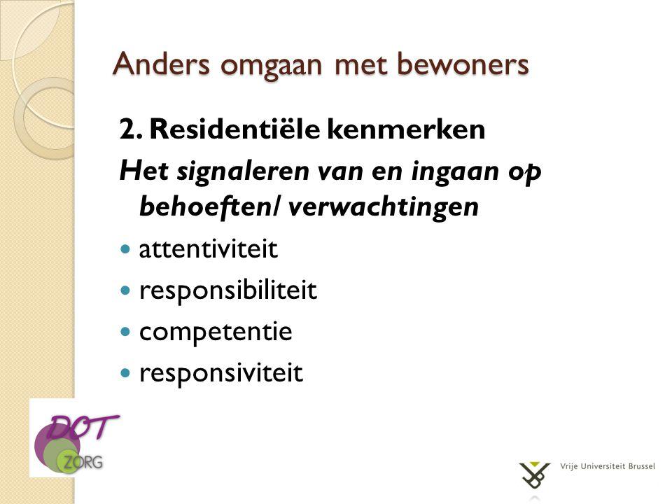 Anders omgaan met bewoners 2. Residentiële kenmerken Het signaleren van en ingaan op behoeften/ verwachtingen  attentiviteit  responsibiliteit  com