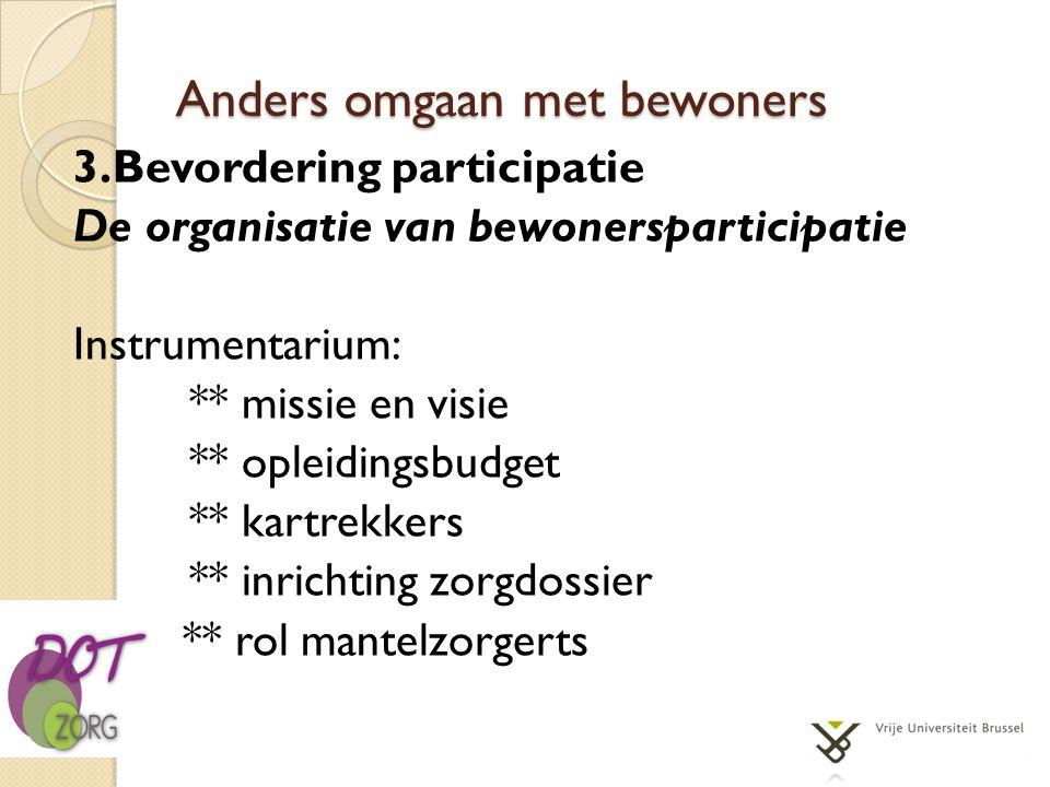 Anders omgaan met bewoners 3.Bevordering participatie De organisatie van bewonersparticipatie Instrumentarium: ** missie en visie ** opleidingsbudget