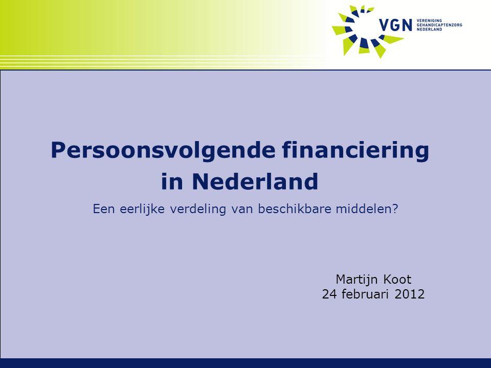 Persoonsvolgende financiering in Nederland Een eerlijke verdeling van beschikbare middelen? Martijn Koot 24 februari 2012