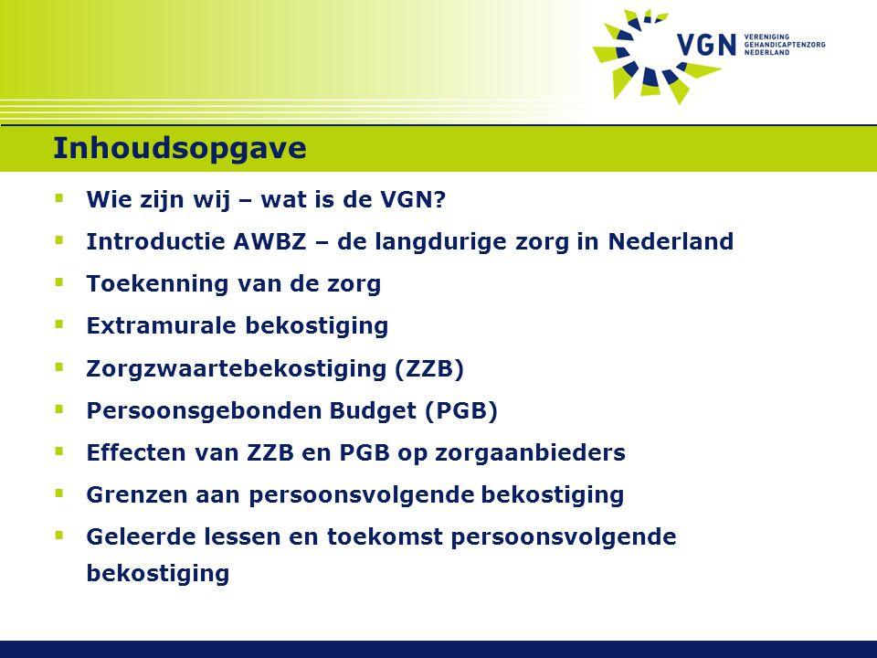 Inhoudsopgave  Wie zijn wij – wat is de VGN?  Introductie AWBZ – de langdurige zorg in Nederland  Toekenning van de zorg  Extramurale bekostiging