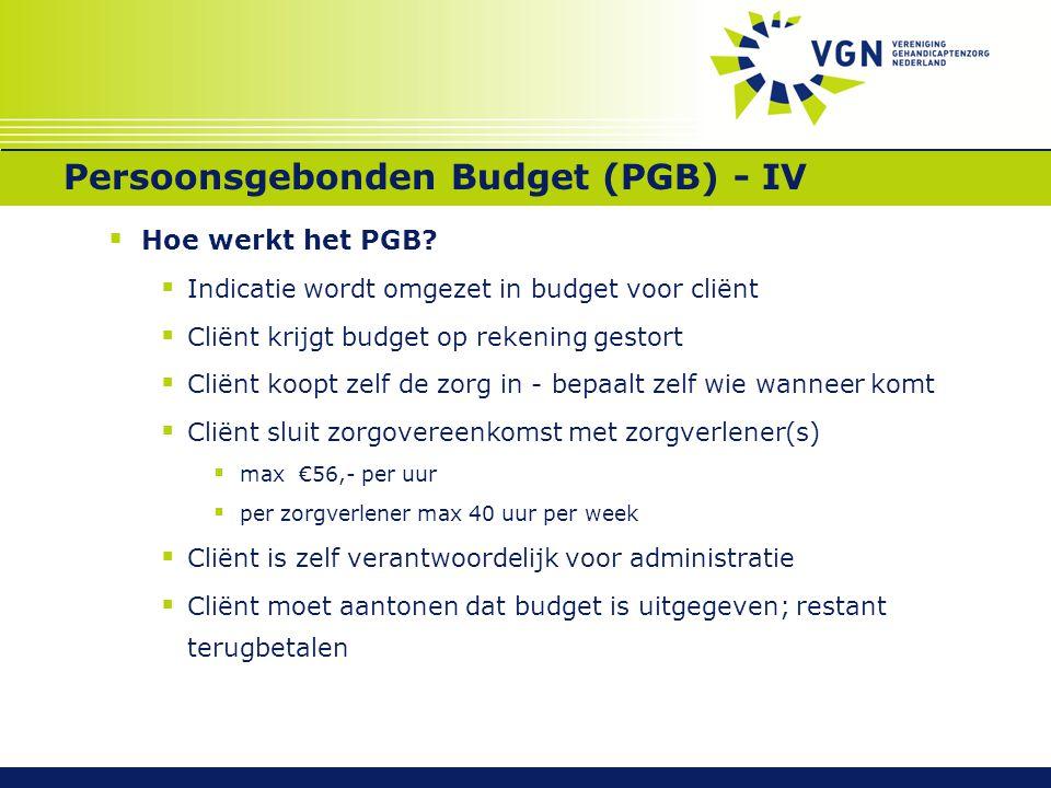 Persoonsgebonden Budget (PGB) - IV  Hoe werkt het PGB?  Indicatie wordt omgezet in budget voor cliënt  Cliënt krijgt budget op rekening gestort  C
