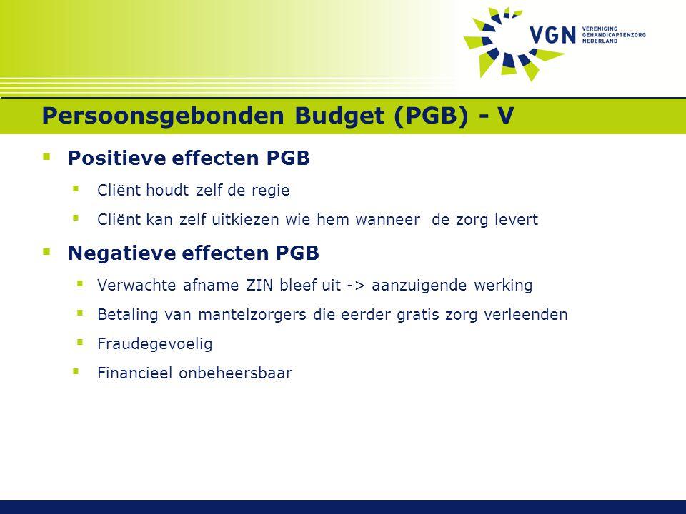 Persoonsgebonden Budget (PGB) - V  Positieve effecten PGB  Cliënt houdt zelf de regie  Cliënt kan zelf uitkiezen wie hem wanneer de zorg levert  N