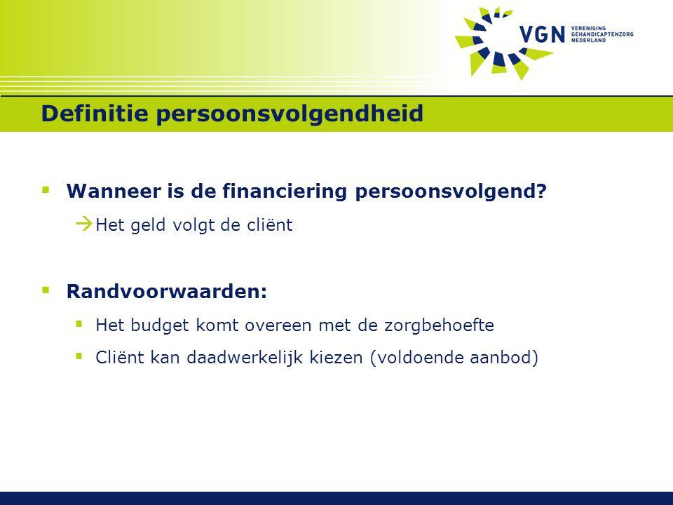 Definitie persoonsvolgendheid  Wanneer is de financiering persoonsvolgend?  Het geld volgt de cliënt  Randvoorwaarden:  Het budget komt overeen me