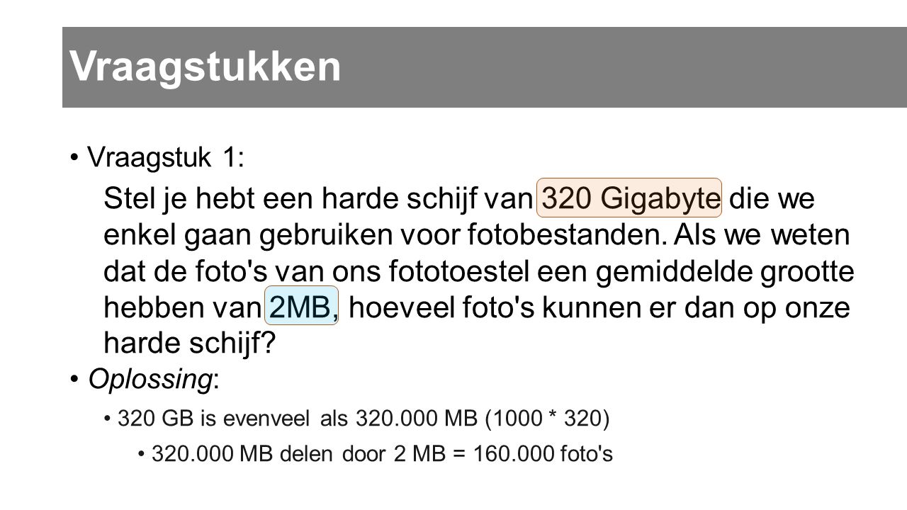 Vraagstukken • Vraagstuk 1: Stel je hebt een harde schijf van 320 Gigabyte die we enkel gaan gebruiken voor fotobestanden. Als we weten dat de foto's