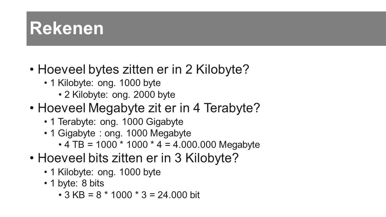Rekenen • Hoeveel bytes zitten er in 2 Kilobyte? • 1 Kilobyte: ong. 1000 byte • 2 Kilobyte: ong. 2000 byte • Hoeveel Megabyte zit er in 4 Terabyte? •