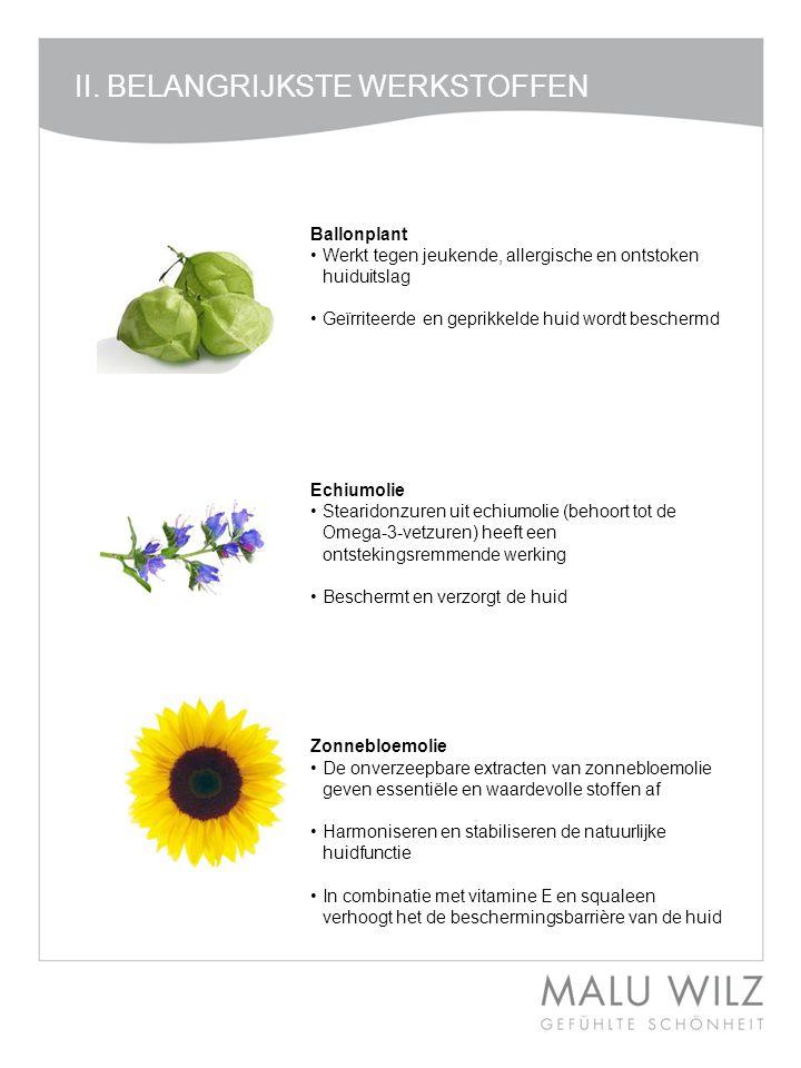 II. BELANGRIJKSTE WERKSTOFFEN Ballonplant •Werkt tegen jeukende, allergische en ontstoken huiduitslag •Geïrriteerde en geprikkelde huid wordt bescherm