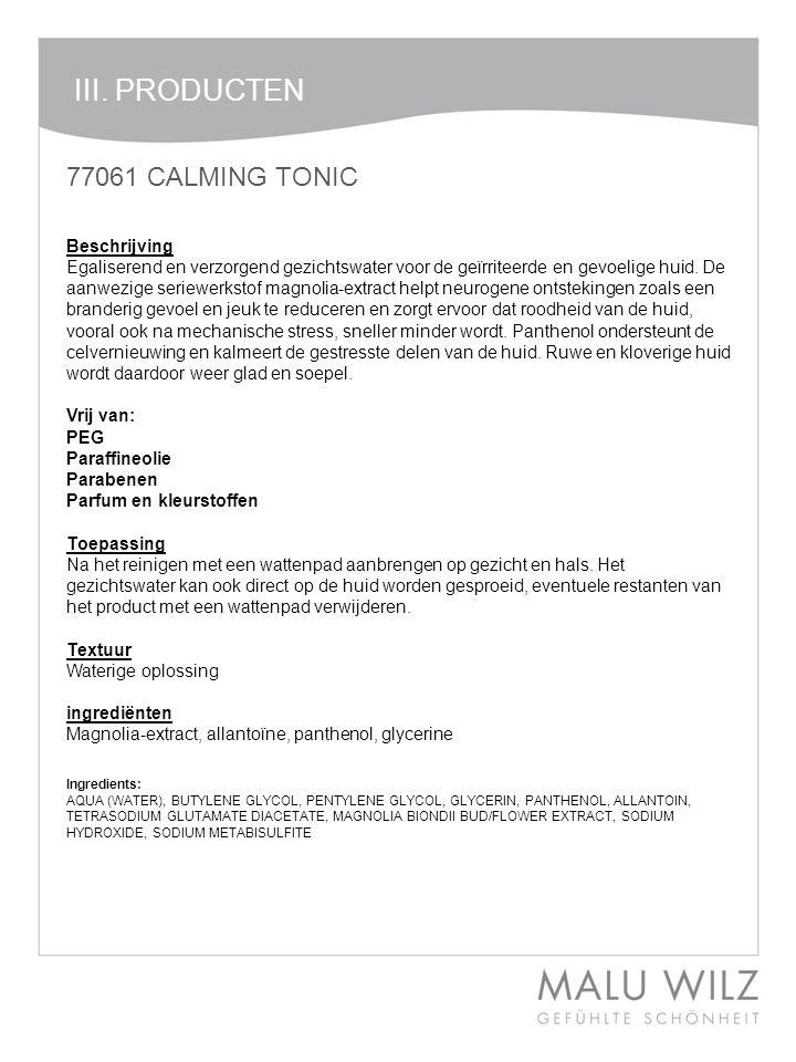 III. PRODUCTEN 77061 CALMING TONIC Beschrijving Egaliserend en verzorgend gezichtswater voor de geïrriteerde en gevoelige huid. De aanwezige seriewerk