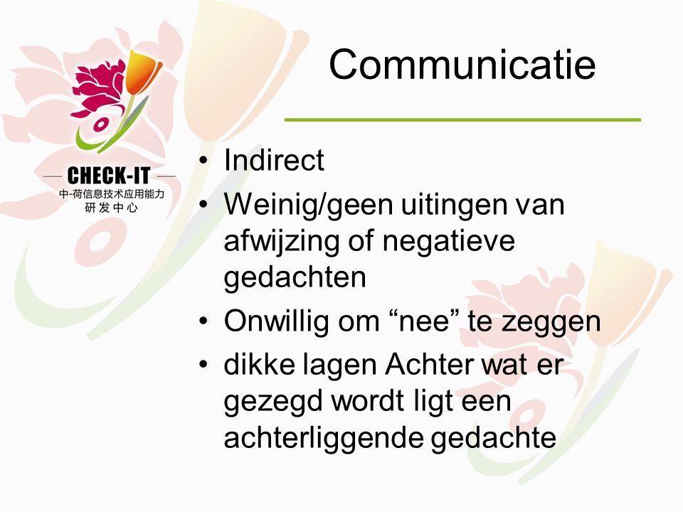 Communicatie •Indirect •Weinig/geen uitingen van afwijzing of negatieve gedachten •Onwillig om nee te zeggen •dikke lagen Achter wat er gezegd wordt ligt een achterliggende gedachte