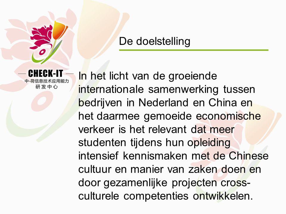 De doelstelling In het licht van de groeiende internationale samenwerking tussen bedrijven in Nederland en China en het daarmee gemoeide economische verkeer is het relevant dat meer studenten tijdens hun opleiding intensief kennismaken met de Chinese cultuur en manier van zaken doen en door gezamenlijke projecten cross- culturele competenties ontwikkelen.