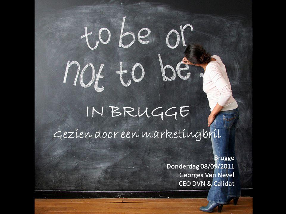 IN BRUGGE Gezien door een marketingbril Brugge Donderdag 08/09/2011 Georges Van Nevel CEO DVN & Calidat