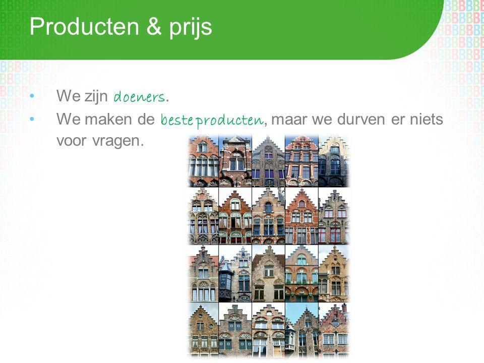 Producten & prijs •We zijn doeners.