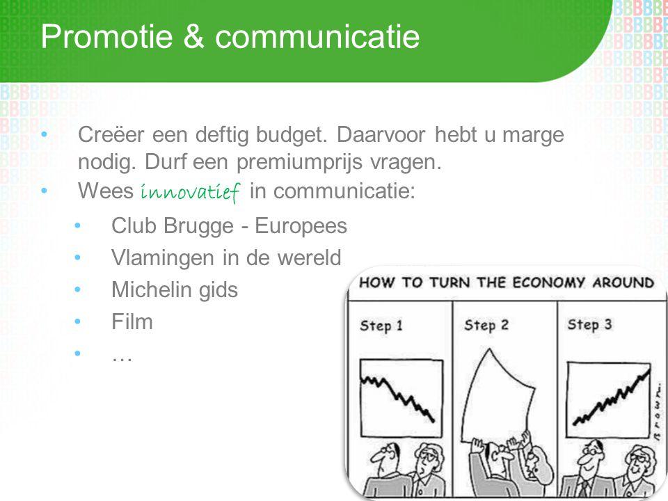 Promotie & communicatie •Creëer een deftig budget.