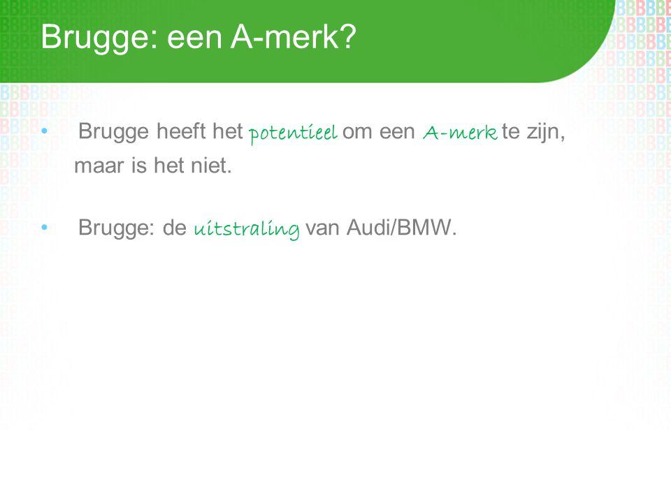 Brugge: een A-merk. •Brugge heeft het potentieel om een A-merk te zijn, maar is het niet.